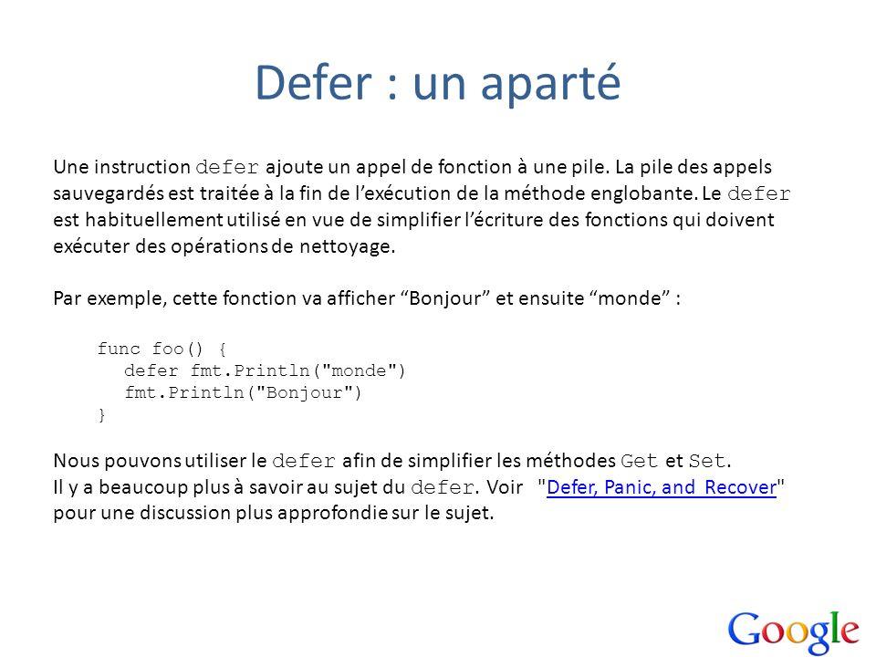 Defer : un aparté Une instruction defer ajoute un appel de fonction à une pile. La pile des appels.