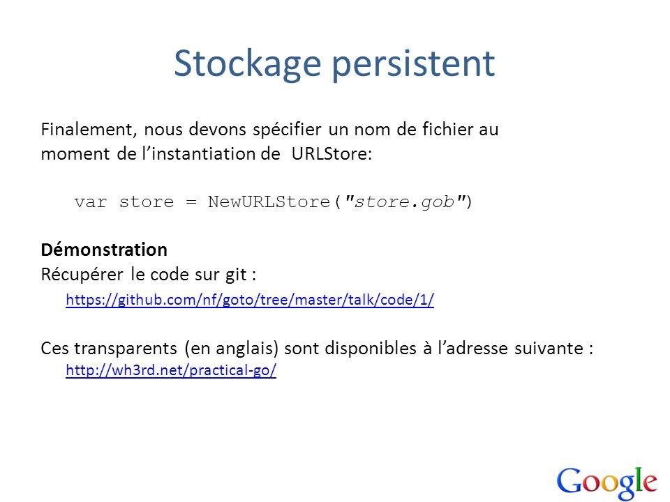 Stockage persistent Finalement, nous devons spécifier un nom de fichier au. moment de l'instantiation de URLStore: