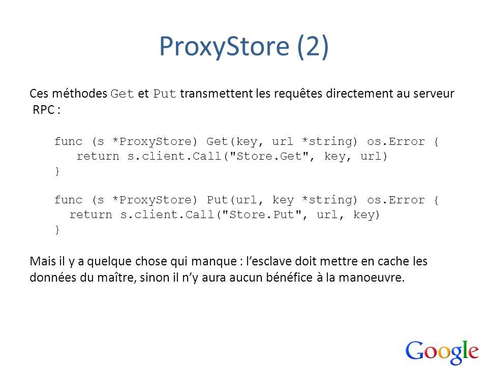 ProxyStore (2) Ces méthodes Get et Put transmettent les requêtes directement au serveur. RPC :