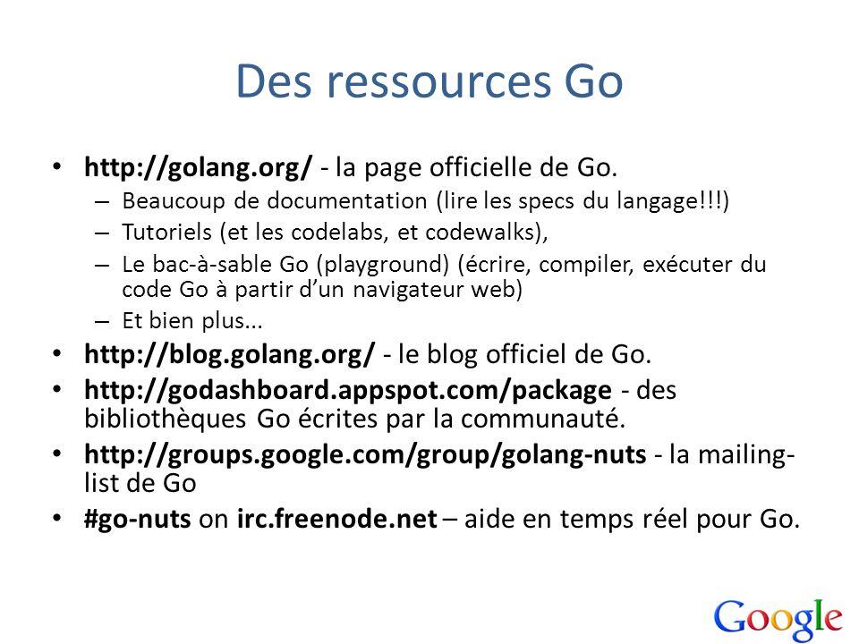 Des ressources Go http://golang.org/ - la page officielle de Go.