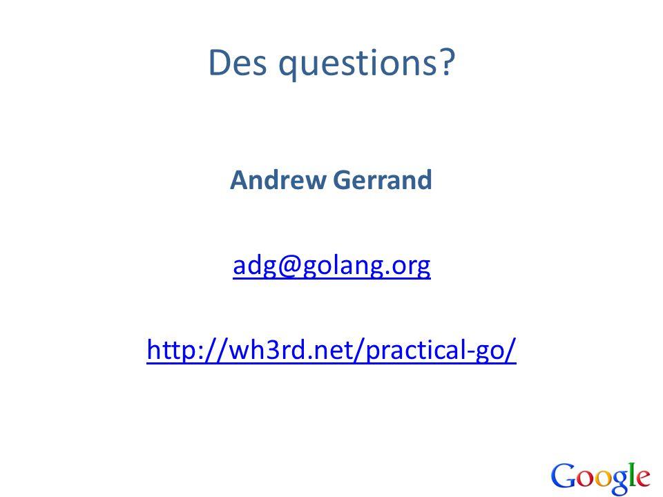 Des questions Andrew Gerrand adg@golang.org