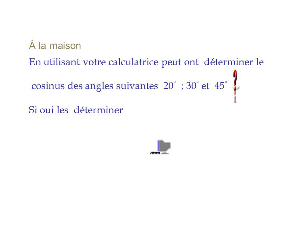 À la maison En utilisant votre calculatrice peut ont déterminer le. cosinus des angles suivantes 20° ; 30° et 45°