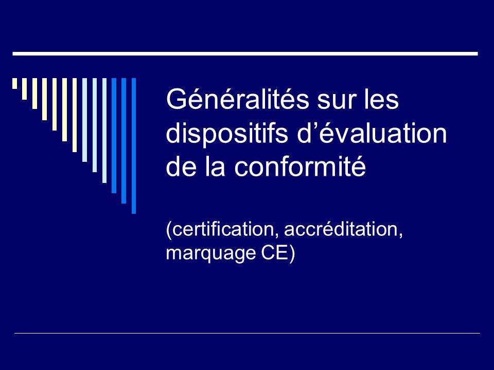 Généralités sur les dispositifs d'évaluation de la conformité (certification, accréditation, marquage CE)