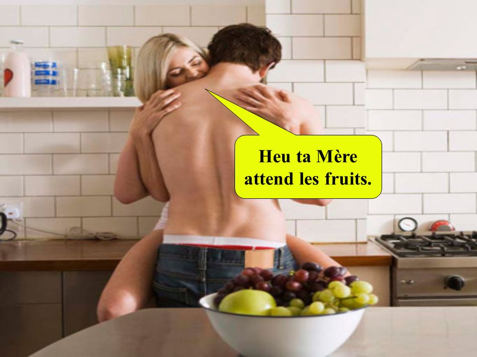 Heu ta Mère attend les fruits.