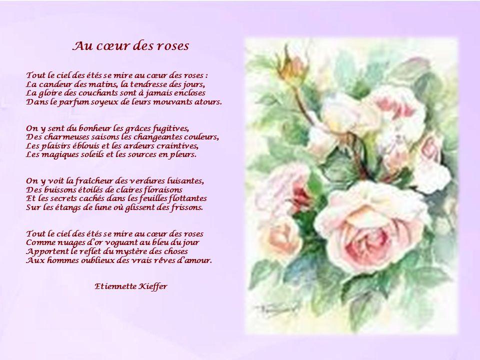 Au cœur des roses Tout le ciel des étés se mire au cœur des roses :