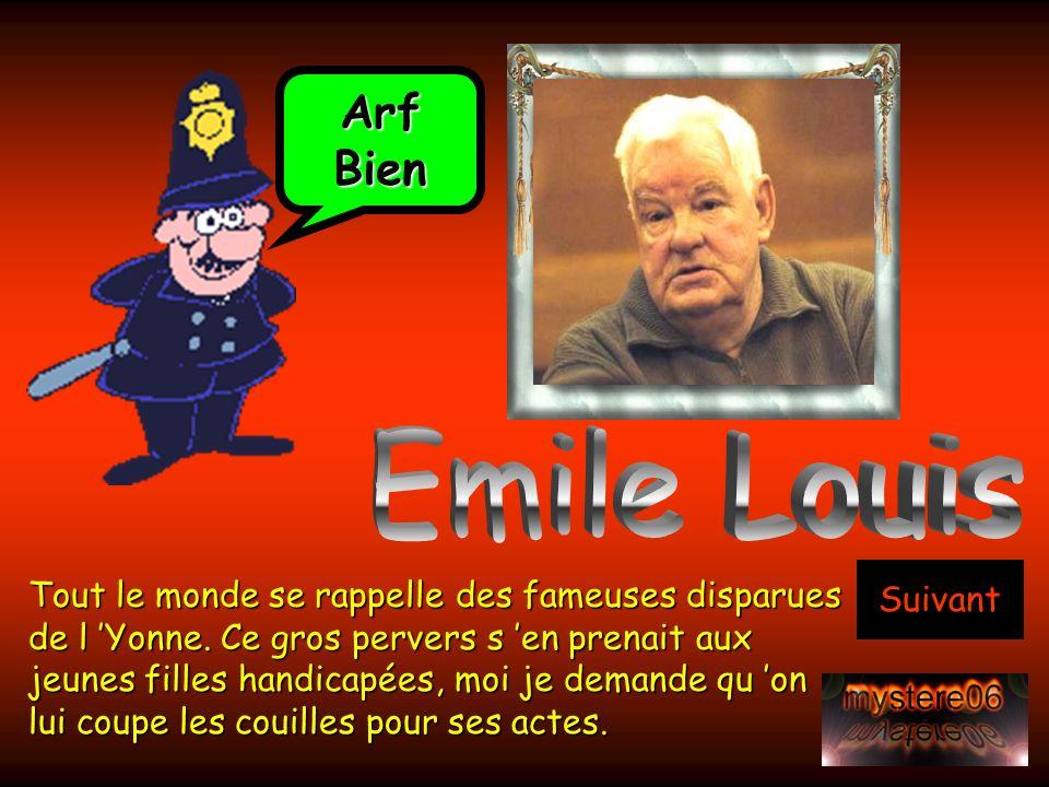 Arf Bien. Emile Louis. Suivant.
