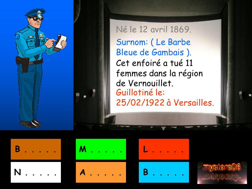 Né le 12 avril 1869. Surnom: ( Le Barbe Bleue de Gambais ). Cet enfoiré a tué 11 femmes dans la région de Vernouillet.