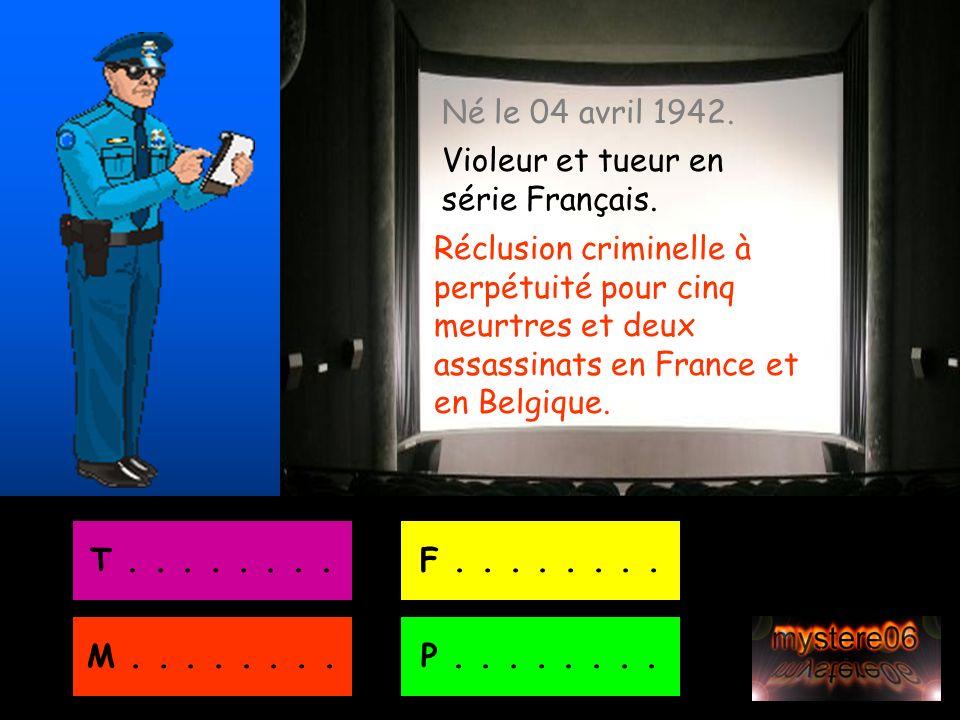 Né le 04 avril 1942. Violeur et tueur en série Français.