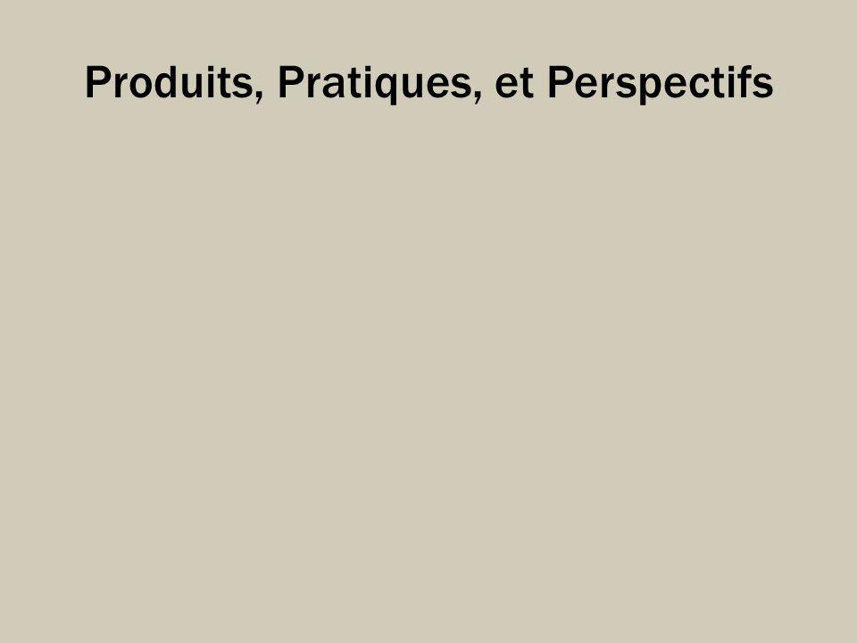 Produits, Pratiques, et Perspectifs