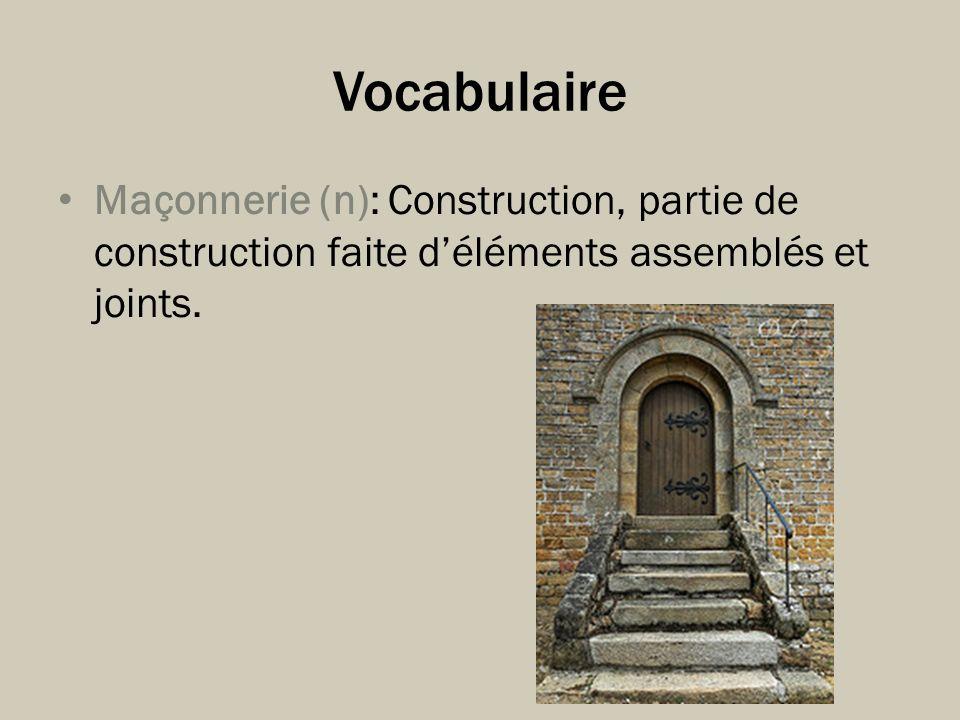 Vocabulaire Maçonnerie (n): Construction, partie de construction faite d'éléments assemblés et joints.