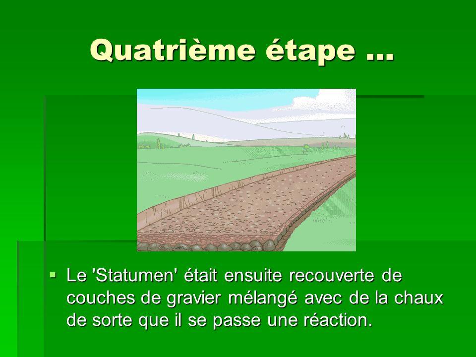 Quatrième étape … Le Statumen était ensuite recouverte de couches de gravier mélangé avec de la chaux de sorte que il se passe une réaction.