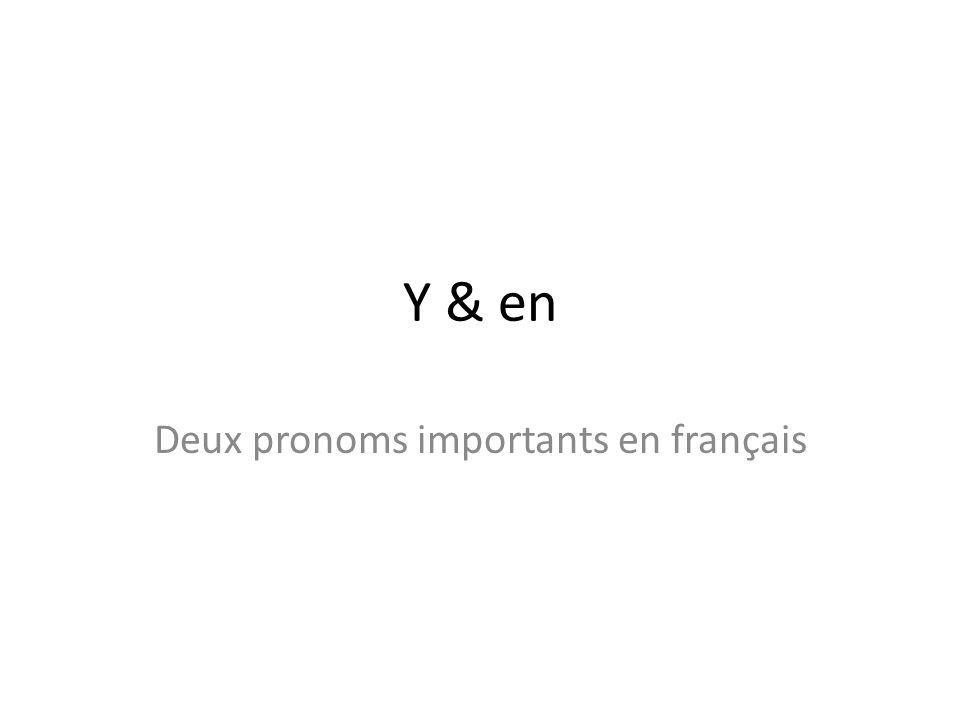 Deux pronoms importants en français