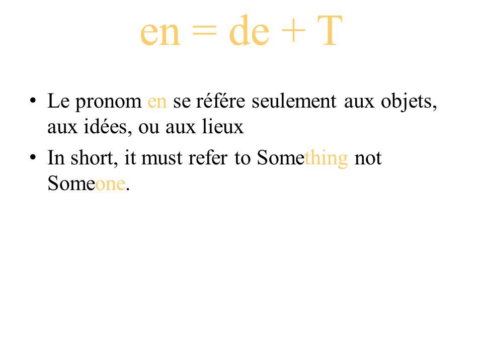 en = de + T Le pronom en se référe seulement aux objets, aux idées, ou aux lieux.