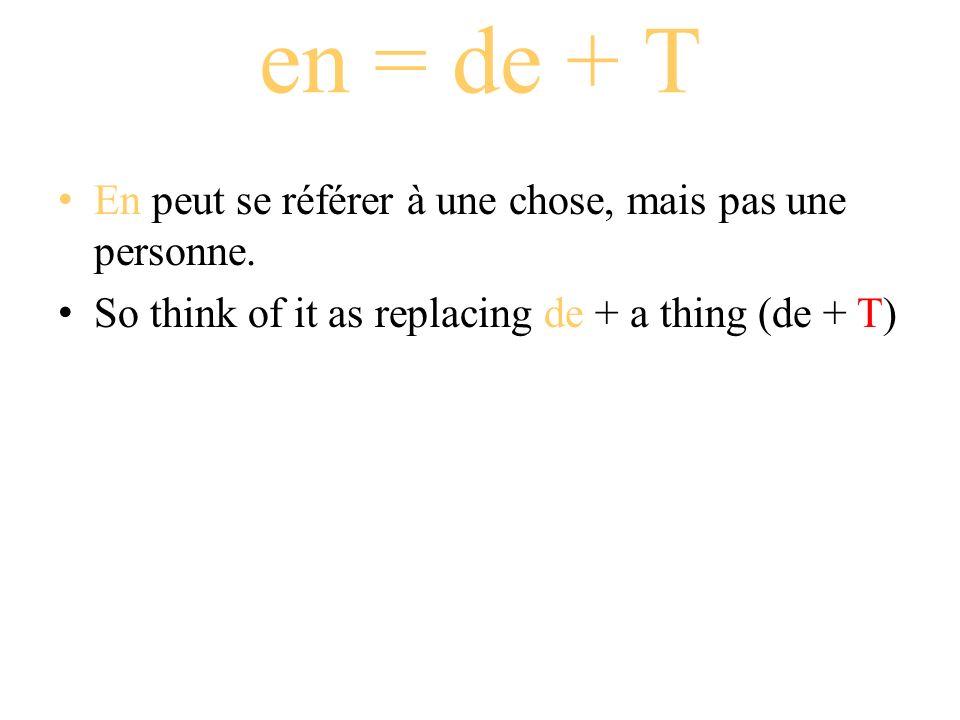 en = de + T En peut se référer à une chose, mais pas une personne.