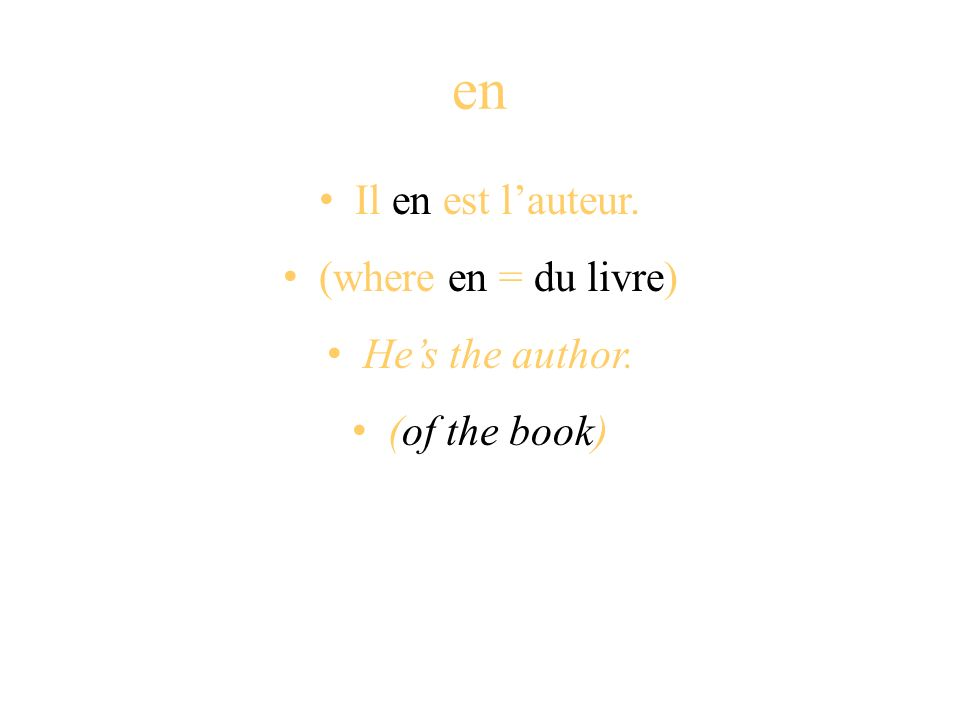 en Il en est l'auteur. (where en = du livre) He's the author.