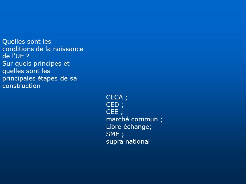Quelles sont les conditions de la naissance. de l UE Sur quels principes et. quelles sont les.