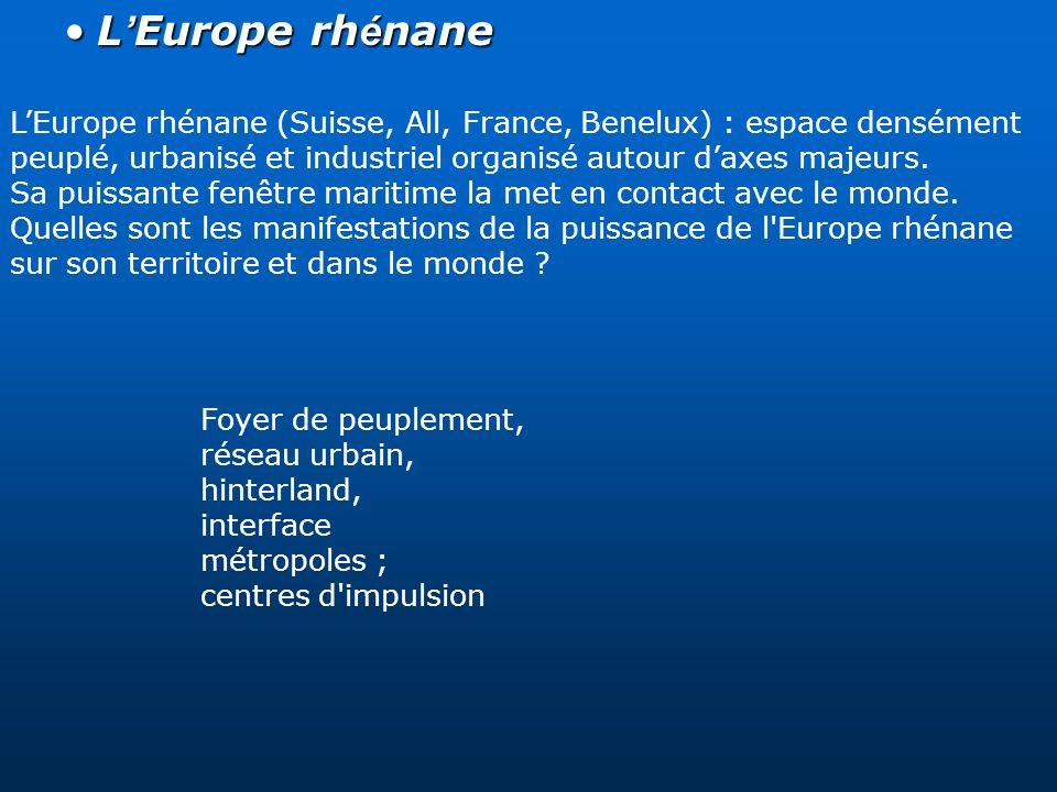 L'Europe rhénane L'Europe rhénane (Suisse, All, France, Benelux) : espace densément peuplé, urbanisé et industriel organisé autour d'axes majeurs.