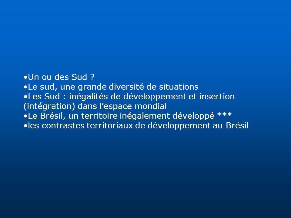 Un ou des Sud Le sud, une grande diversité de situations. Les Sud : inégalités de développement et insertion (intégration) dans l'espace mondial.
