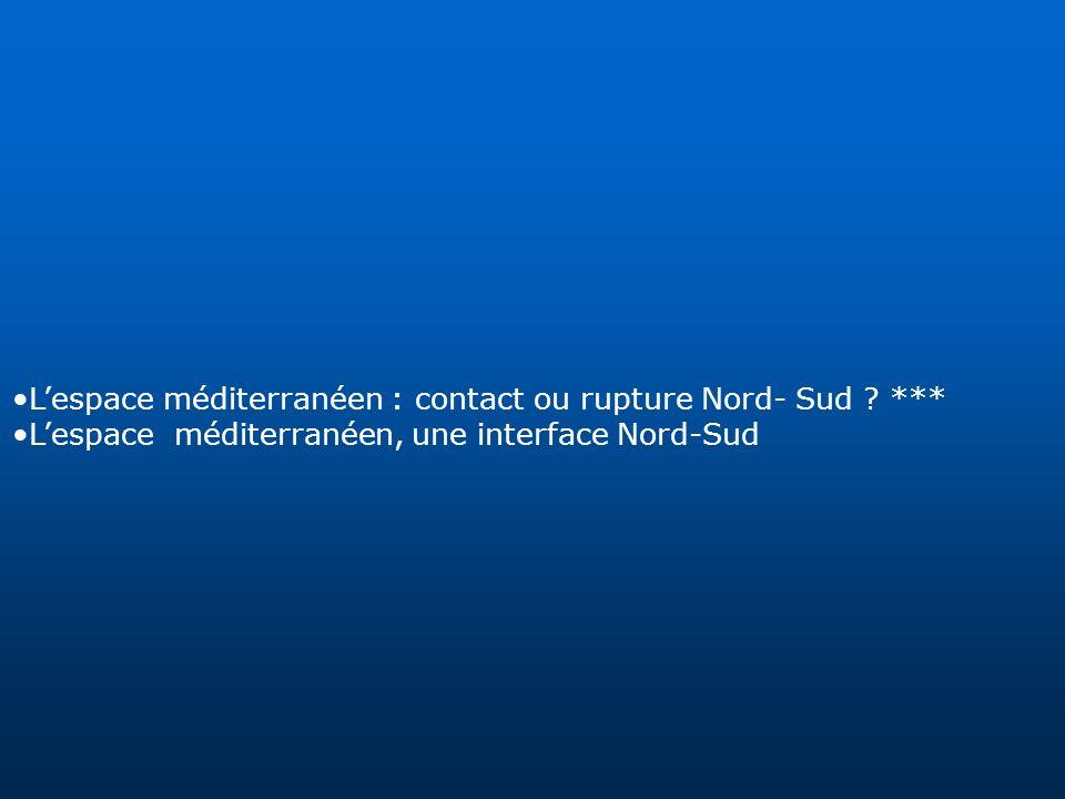 L'espace méditerranéen : contact ou rupture Nord- Sud ***