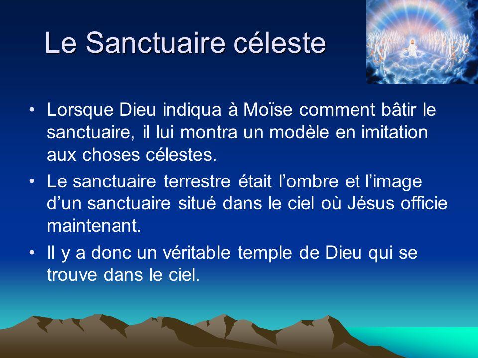 Le Sanctuaire céleste Lorsque Dieu indiqua à Moïse comment bâtir le sanctuaire, il lui montra un modèle en imitation aux choses célestes.