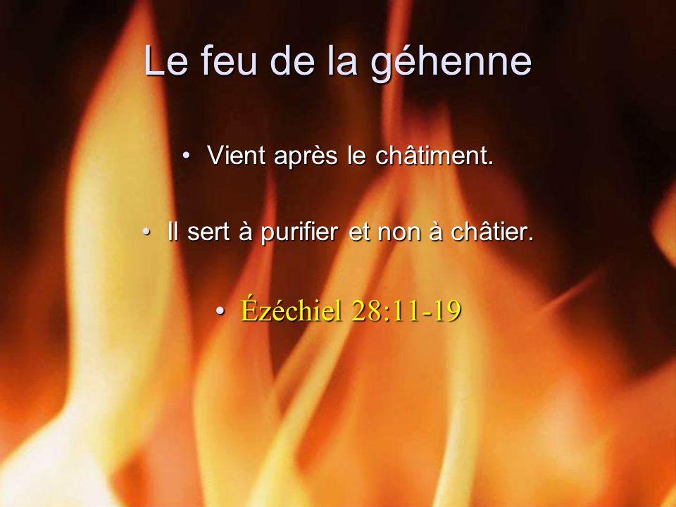 Le feu de la géhenne Ézéchiel 28:11-19 Vient après le châtiment.
