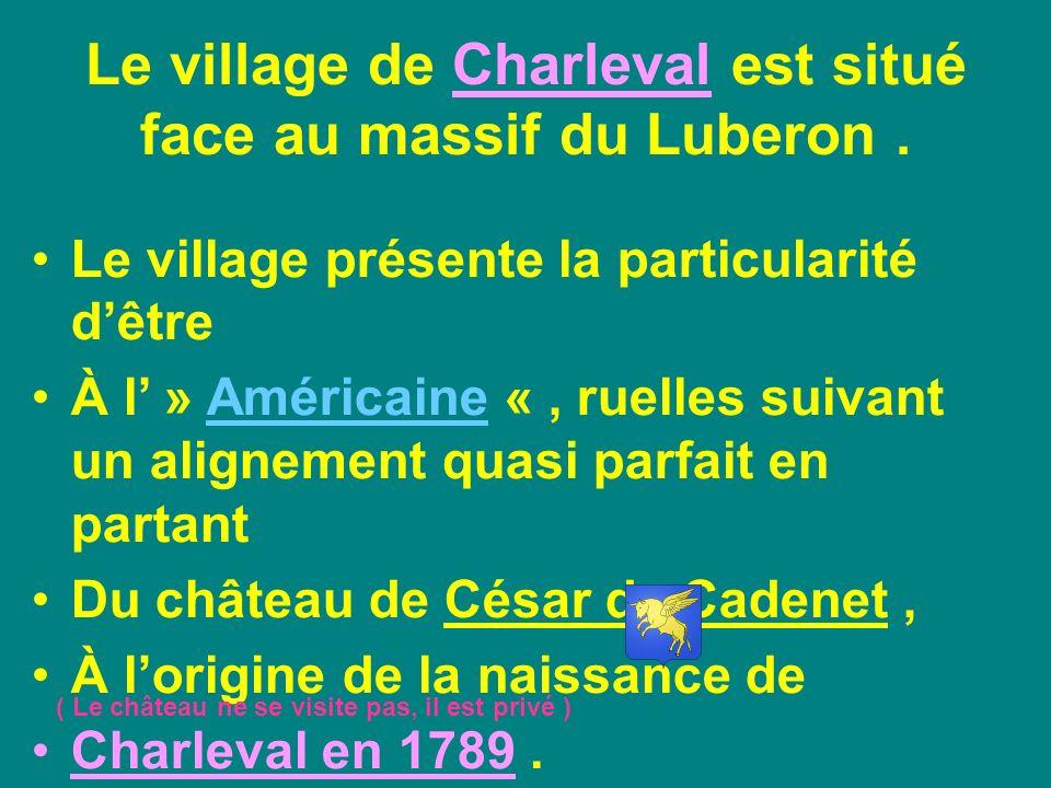 Le village de Charleval est situé face au massif du Luberon .