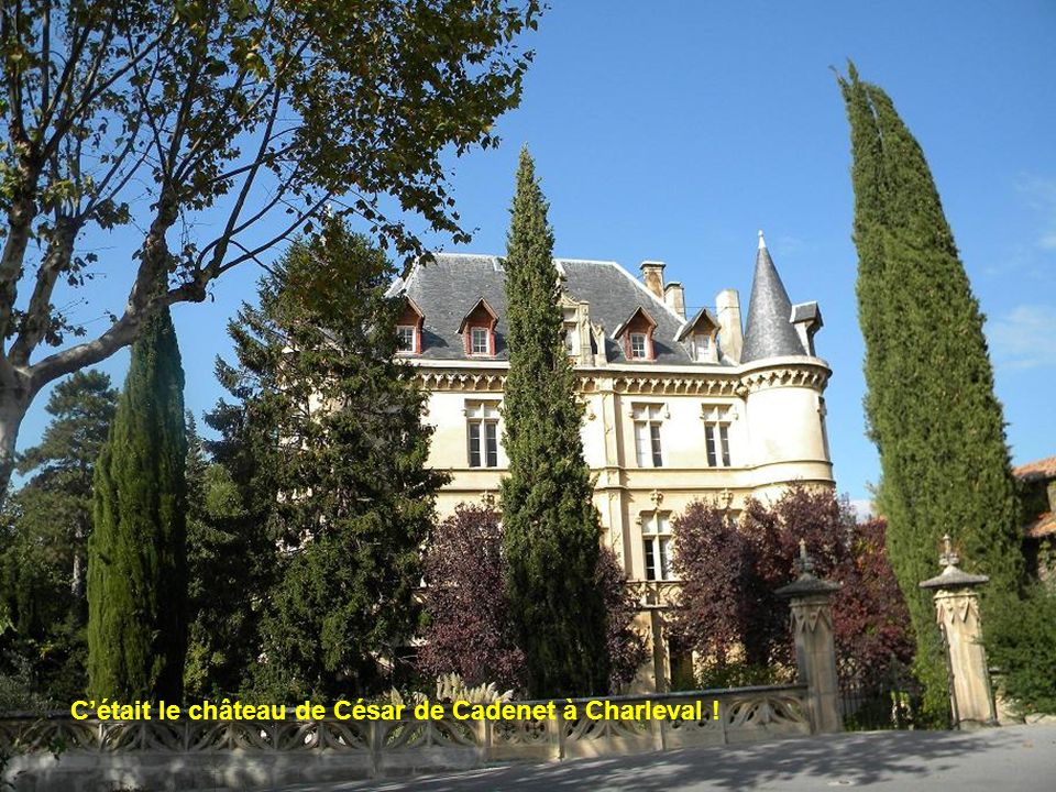 C'était le château de César de Cadenet à Charleval !