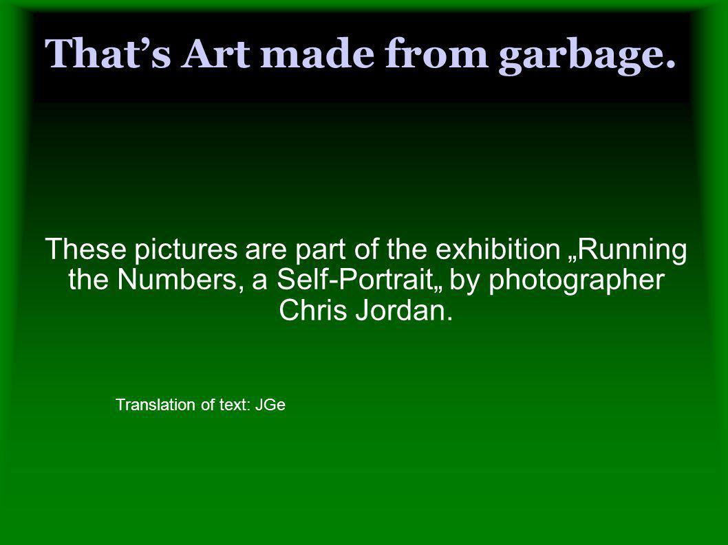 That's Art made from garbage.