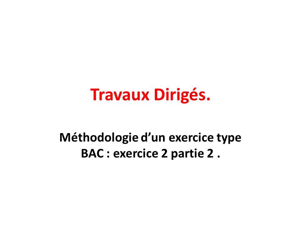 Méthodologie d'un exercice type BAC : exercice 2 partie 2 .