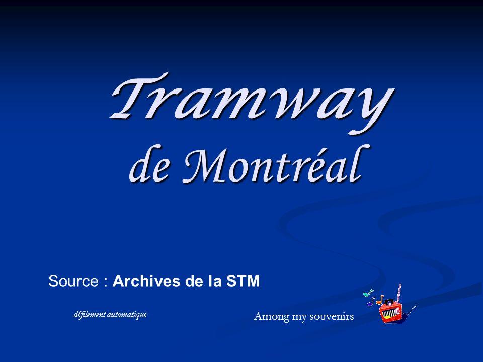 Tramway de Montréal Source : Archives de la STM Among my souvenirs