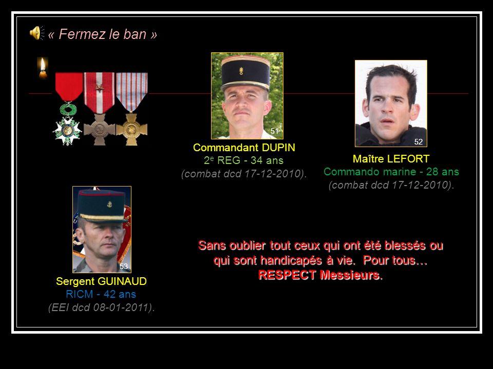 « Fermez le ban » 46. 47. 51. Commandant DUPIN. 2e REG - 34 ans. (combat dcd 17-12-2010). 52.