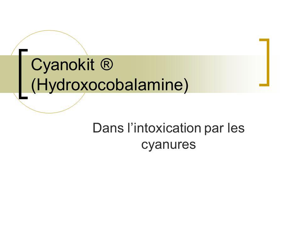 Cyanokit ® (Hydroxocobalamine)