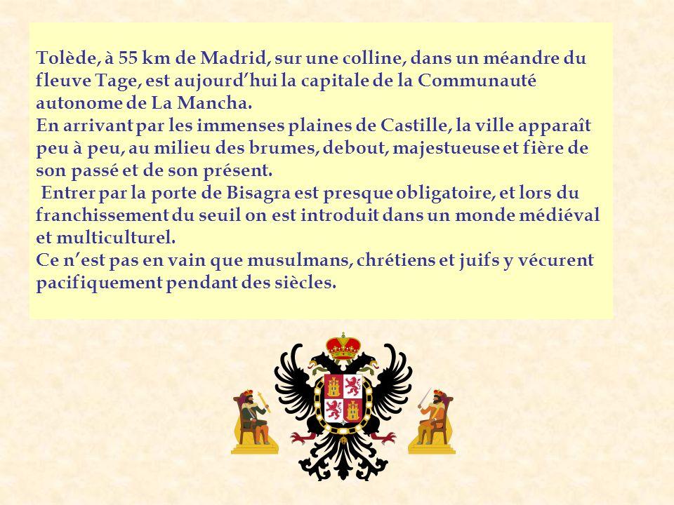 Tolède, à 55 km de Madrid, sur une colline, dans un méandre du fleuve Tage, est aujourd'hui la capitale de la Communauté autonome de La Mancha.
