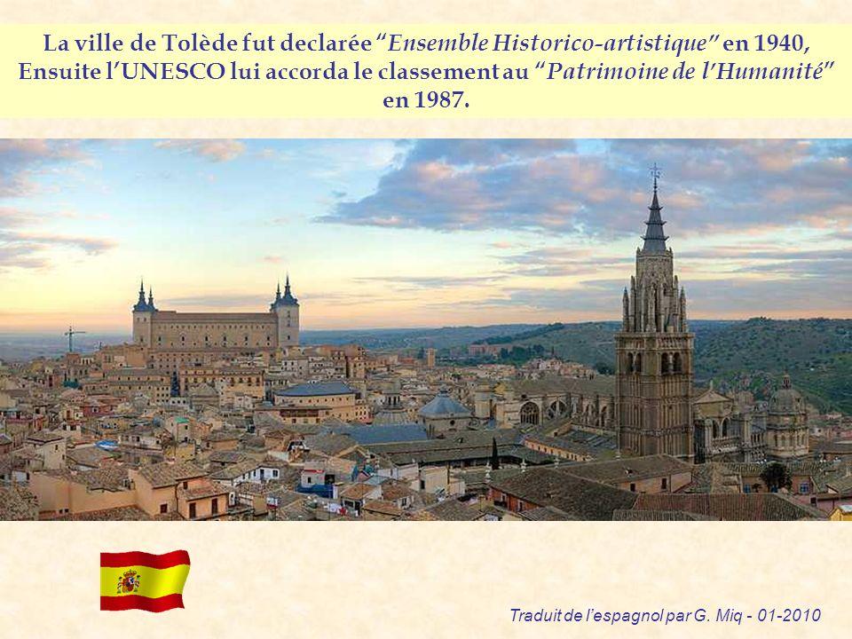 La ville de Tolède fut declarée Ensemble Historico-artistique en 1940, Ensuite l'UNESCO lui accorda le classement au Patrimoine de l'Humanité en 1987.