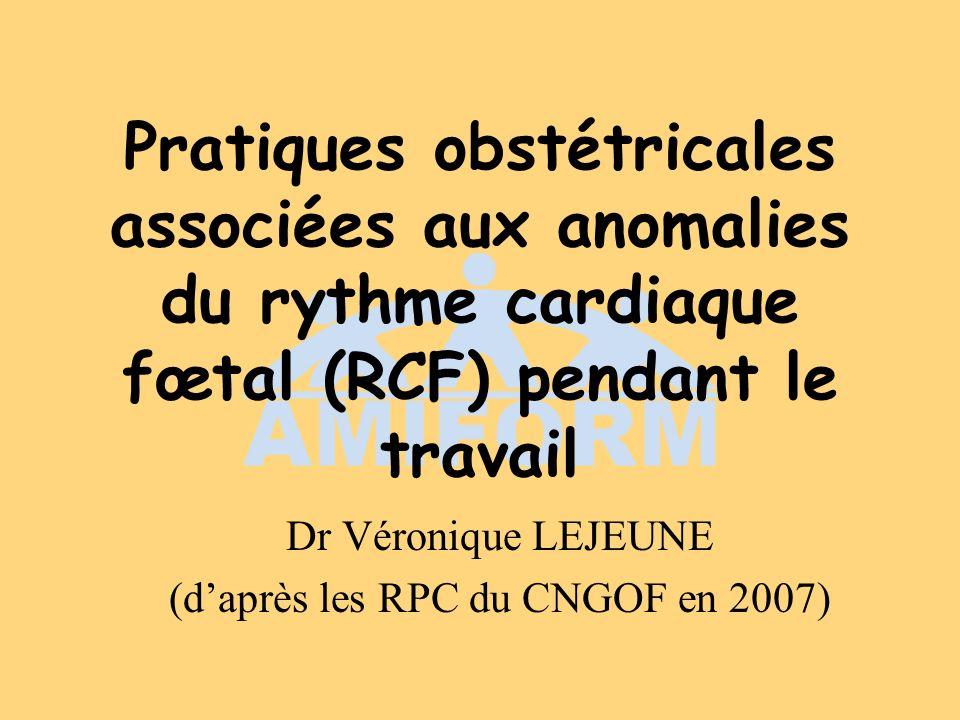 Dr Véronique LEJEUNE (d'après les RPC du CNGOF en 2007)