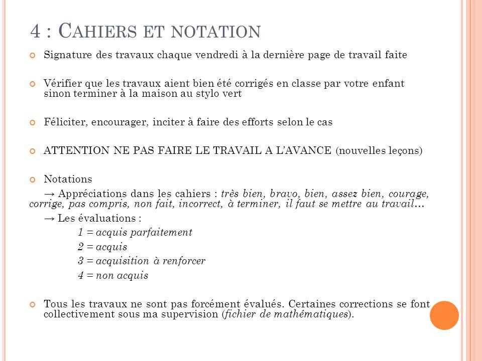4 : Cahiers et notation Signature des travaux chaque vendredi à la dernière page de travail faite.