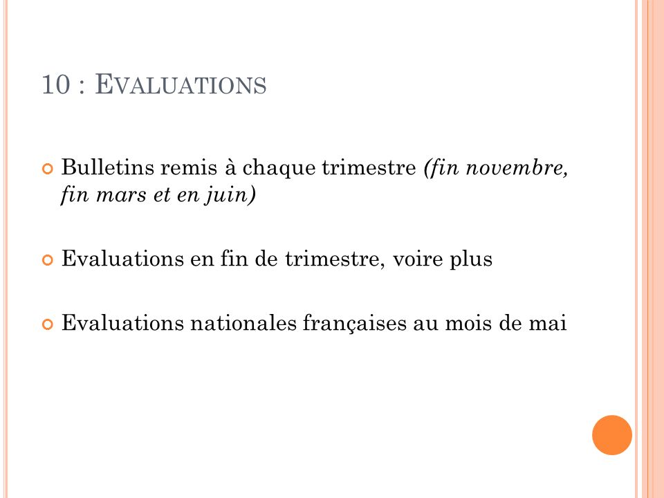 10 : Evaluations Bulletins remis à chaque trimestre (fin novembre, fin mars et en juin) Evaluations en fin de trimestre, voire plus.
