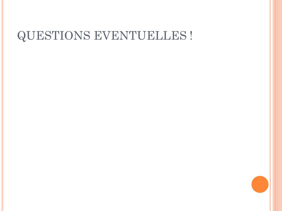 QUESTIONS EVENTUELLES !