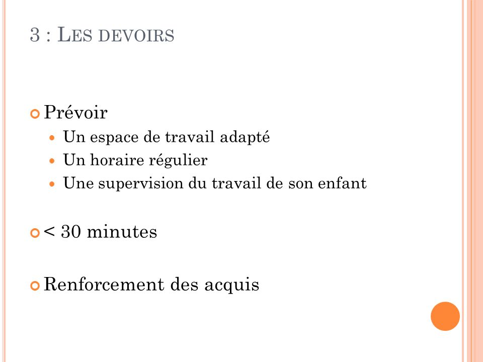 3 : Les devoirs Prévoir < 30 minutes Renforcement des acquis
