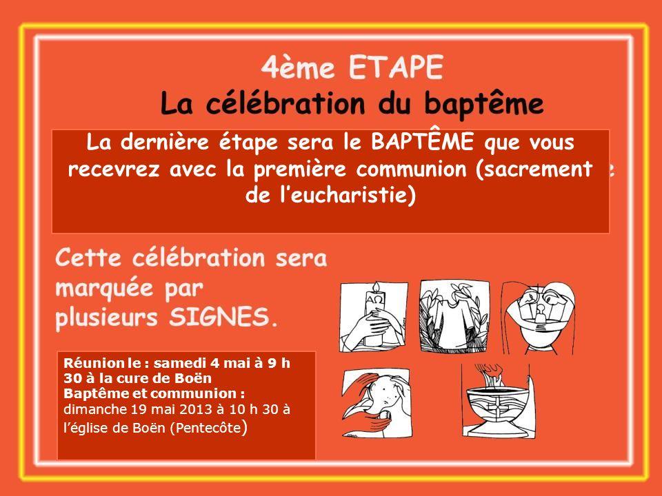 La dernière étape sera le BAPTÊME que vous recevrez avec la première communion (sacrement de l'eucharistie)