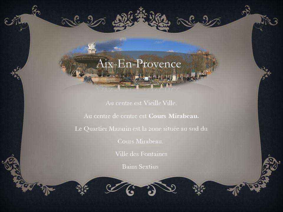 Aix-En-Provence Au centre est Vieille Ville.