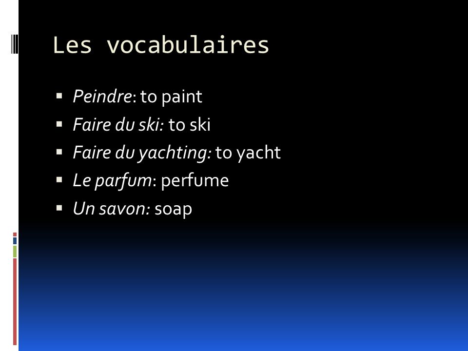 Les vocabulaires Peindre: to paint Faire du ski: to ski
