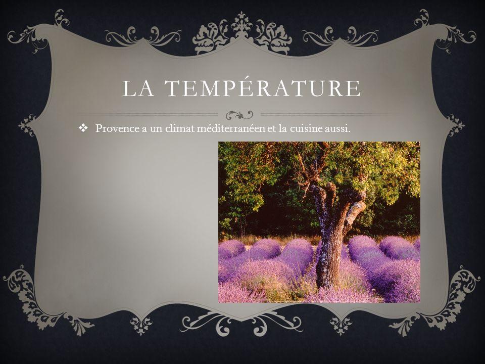 la température Provence a un climat méditerranéen et la cuisine aussi.