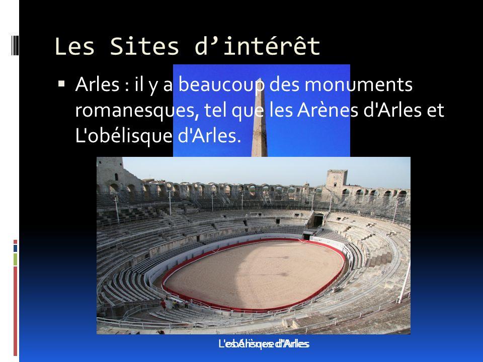 Les Sites d'intérêt Arles : il y a beaucoup des monuments romanesques, tel que les Arènes d Arles et L obélisque d Arles.