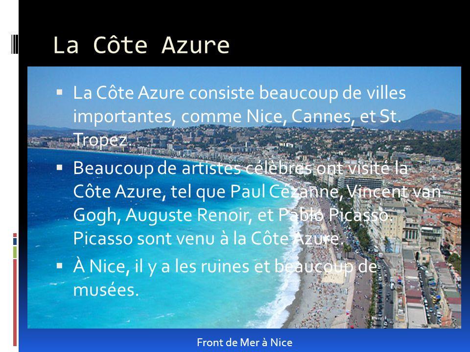 La Côte Azure La Côte Azure consiste beaucoup de villes importantes, comme Nice, Cannes, et St. Tropez.