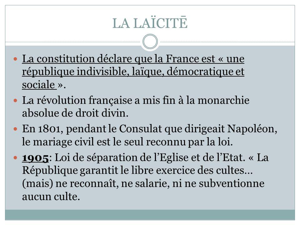 LA LAÏCITĒ La constitution déclare que la France est « une république indivisible, laïque, démocratique et sociale ».