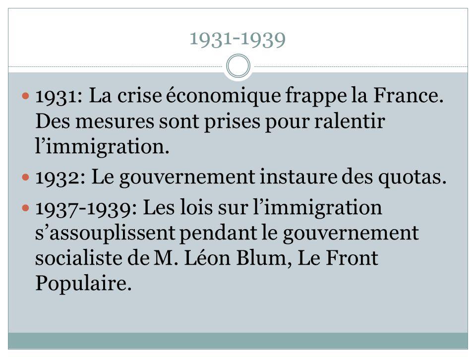 1931-1939 1931: La crise économique frappe la France. Des mesures sont prises pour ralentir l'immigration.
