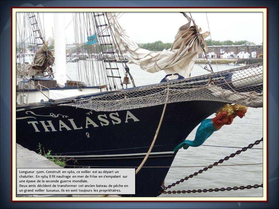 Longueur :50m. Construit en 1980, ce voilier est au départ un chalutier. En 1984 il fit naufrage en mer de Frise en s empalant sur une épave de la seconde guerre mondiale.