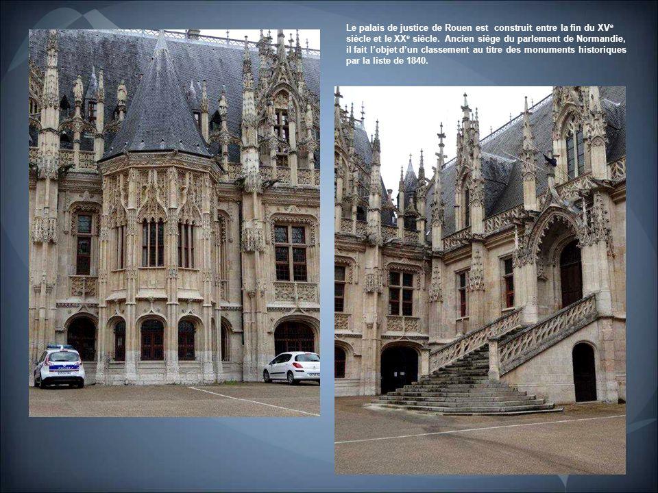 Le palais de justice de Rouen est construit entre la fin du XVe siècle et le XXe siècle.