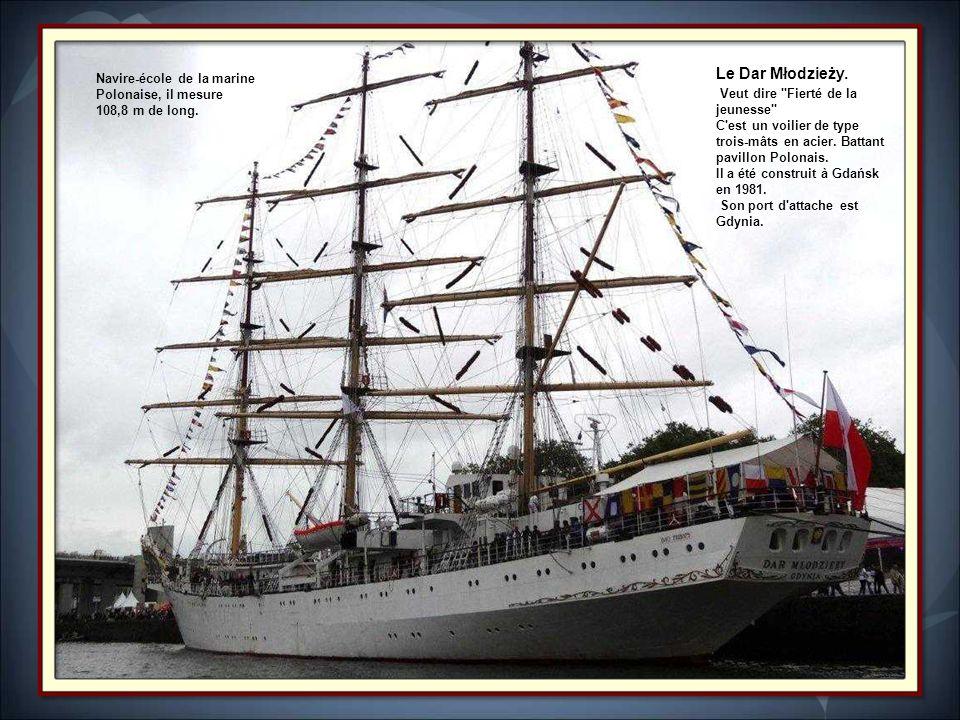 Le Dar Młodzieży. Veut dire Fierté de la jeunesse C est un voilier de type trois-mâts en acier. Battant pavillon Polonais.